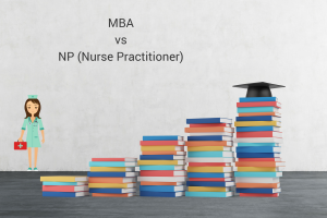 MBA vs NP (Nurse Practitioner)