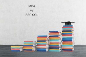 MBA vs. SSC CGL (Staff Selection Commission – Combined Graduate Level Exam)