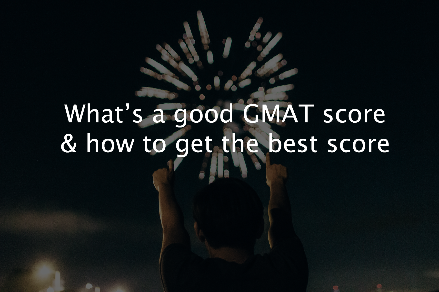 what s a good gmat score how to get the best gmat score