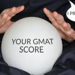 The GMAT Crystal Ball – Can You Estimate Your Score Before The Test?