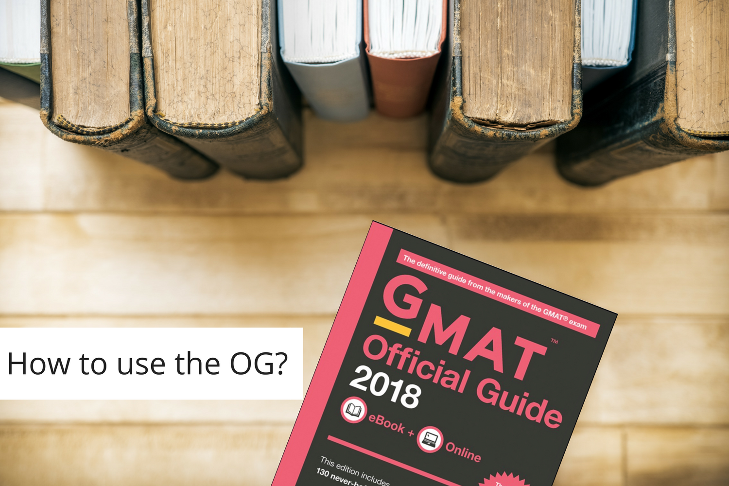 The Official Guide For GMAT 2018 — The Right Way To Use It